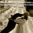 """Nobody Can Fully Understand Love Until They Are Owned by a Dog"""